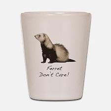 Ferret Don't Care! Shot Glass