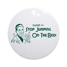 Dadism - Stop Jumping On The Bed Ornament (Round)