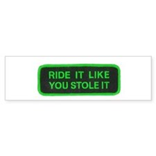 ride it like you stole it Bumper Sticker