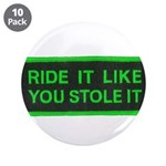 """ride it like you stole it 3.5"""" Button (10 pack)"""