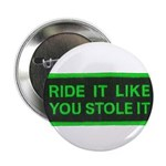 "ride it like you stole it 2.25"" Button (100 pack)"