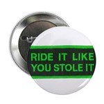 "ride it like you stole it 2.25"" Button"