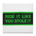 ride it like you stole it Tile Coaster