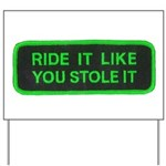 ride it like you stole it Yard Sign