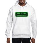 ride it like you stole it Hooded Sweatshirt