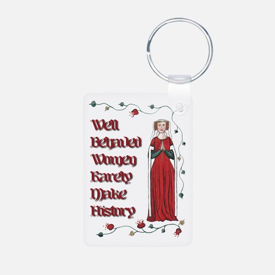 Well Behaved Women Rarely Make History Keychains