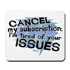 Tired of Your Issues Mousepad