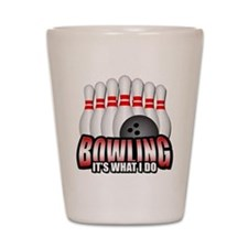 Bowling It's What I Do Shot Glass