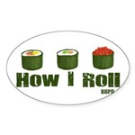 How I Roll (sushi) Sticker (Oval)