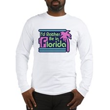 I'd Rather Be In Florida Long Sleeve T-Shirt