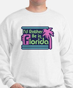 I'd Rather Be In Florida Sweatshirt