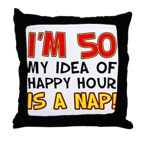 I'm 50 Happy Hour Nap Throw Pillow
