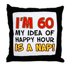 I'm 60 Happy Hour Is A Nap Throw Pillow