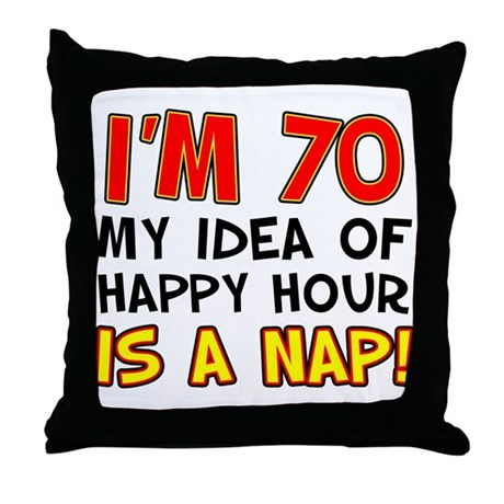 I'm 70 Happy Hour Is A Nap Throw Pillow