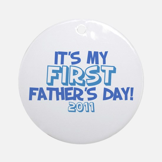 It's My First Father's Day 2011 Ornament (Round)
