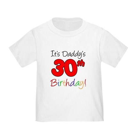 It's Daddy's 30th Birthday Toddler T-Shirt