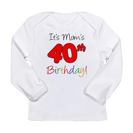 It's Mom's 40th Birthday Long Sleeve Infant T-Shir