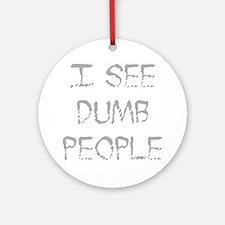 See Dumb People Ornament (Round)
