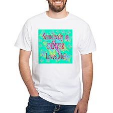 Somebody in Denver Loves Me Shirt