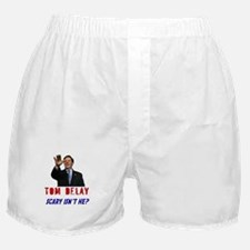Tom DeLay- Scary Isn't He? Boxer Shorts