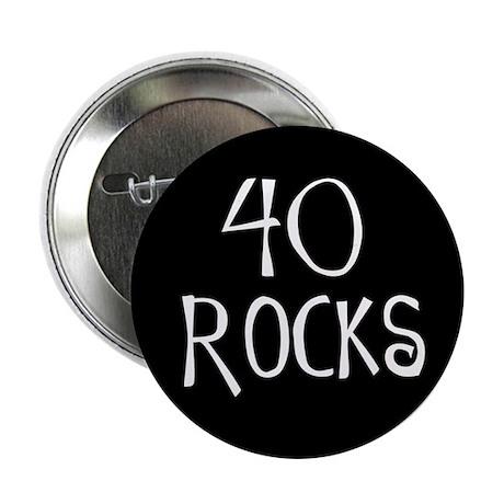 "40th birthday saying, 40 rocks! 2.25"" Button (10 p"