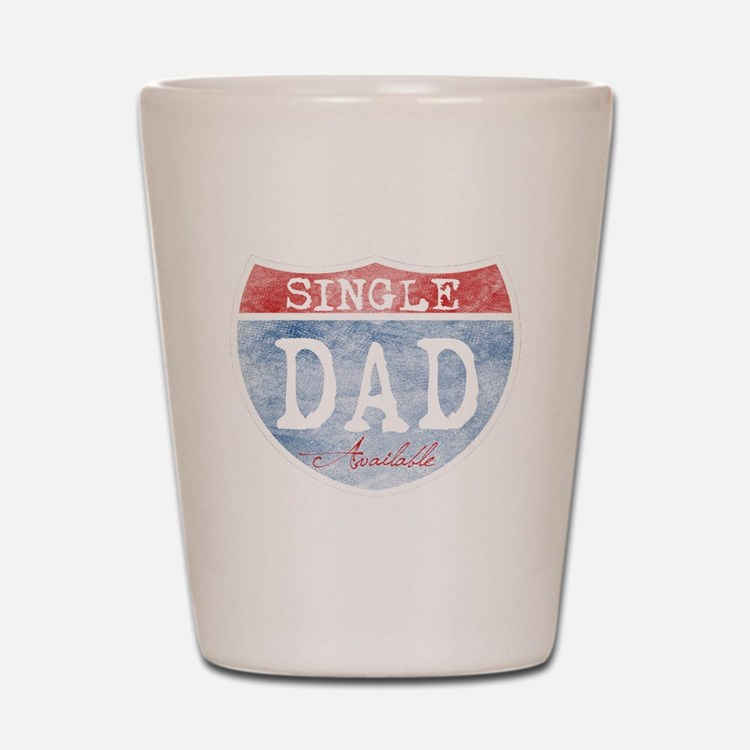 SINGLE DAD AVAILABLE Shot Glass