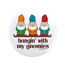 """Hangin' With My Gnomies 3.5"""" Button"""