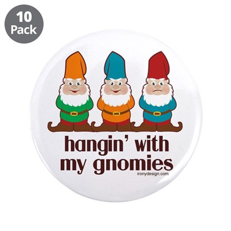 """Hangin' With My Gnomies 3.5"""" Button (10 pack)"""