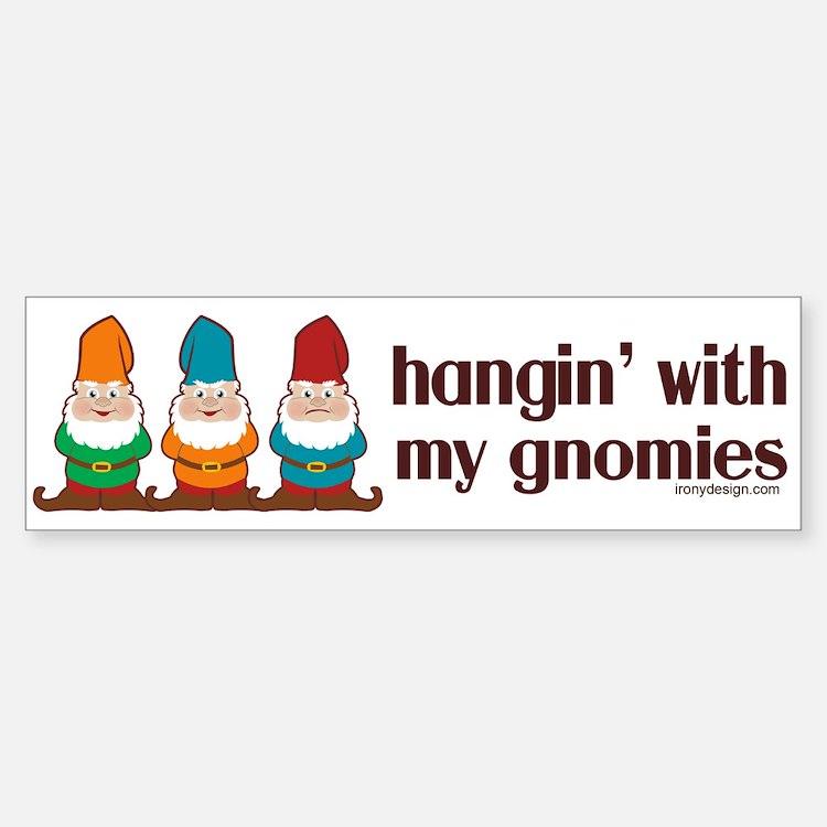 Hangin' With My Gnomies Bumper Bumper Sticker