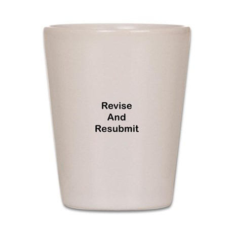 Revise and Resubmit Shot Glass