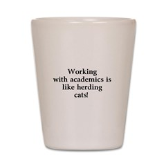 Working with academics is lik Shot Glass