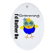 I'd Rather Be Swimming Chick Ornament (Oval)
