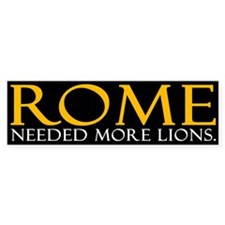 Rome Needed More Lions Bumper Sticker