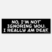 Really Am Deaf Bumper Bumper Sticker