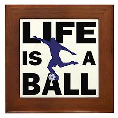Life Is A Ball Soccer Framed Tile