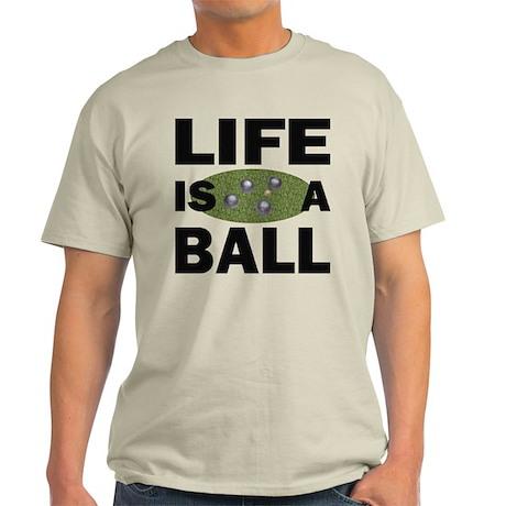 Life Is A Ball Bocce Light T-Shirt