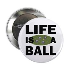 """Life Is A Ball Bocce 2.25"""" Button"""