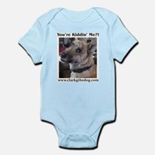 You're kiddin' me? Infant Bodysuit