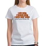 I Wiped Their Butts Women's T-Shirt