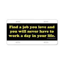 Find A Job You Love and You'l Aluminum License Pla