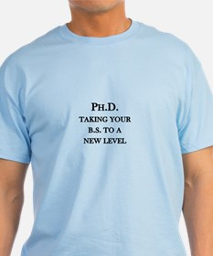 Ph.D. - Taking your B.S. to a new level T-Shirt