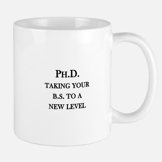 Ph.D. - Taking your B.S. to a new level Mug