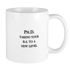 Ph.D. - Taking your B.S. to a new level Small Mugs