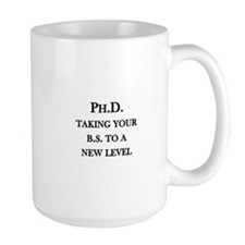 Ph.D. - Taking your B.S. to a new level Ceramic Mugs