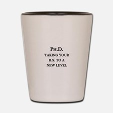 Ph.D. - Taking your B.S. to a new level Shot Glass