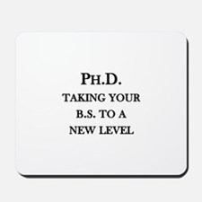Ph.D. - Taking your B.S. to a new level Mousepad