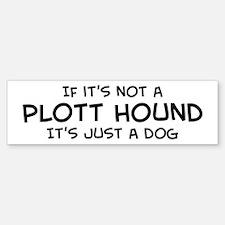 If it's not a Plott Hound Bumper Bumper Bumper Sticker