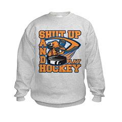 Shut Up and Play Hockey Sweatshirt