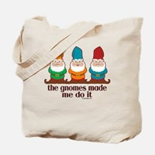 The Gnomes Made Me Do It Tote Bag