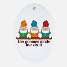 The Gnomes Made Me Do It Ornament (Oval)